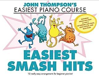 John Thompson's Easiest Smash Hits: John Thompson's Easiest Piano Course - 15 Really Easy Arrangements for Beginner Pianists!
