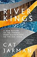 River Kings: A New History of Vikings from Scandinavia to the Silk Road