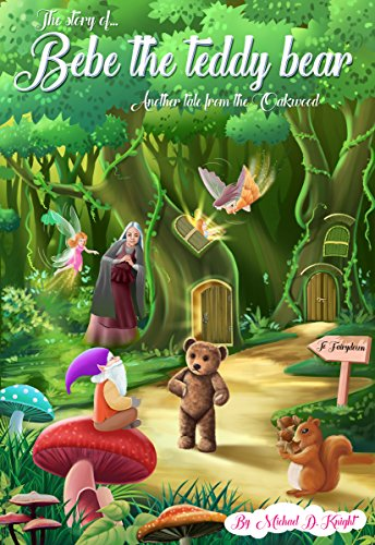 The Story of Bebe the teddy bear.: Another tale from the Oakwood. (Tales from the Oakwood Book 2) (English Edition)