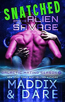 Snatched by the Alien Savage: A SciFi Alien Romance (Galactic Mating Season Book 2) by [Marina Maddix, Flora Dare]