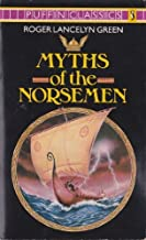Myths of the Norsemen: Retold From the Old Norse Poems and Tales (Puffin Classics) by Roger Lancelyn Green (1970-11-30)