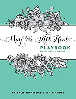 May We All Heal: Playbook For Creative Healing After Loss by [Nathalie Himmelrich, Kerstin Poth]