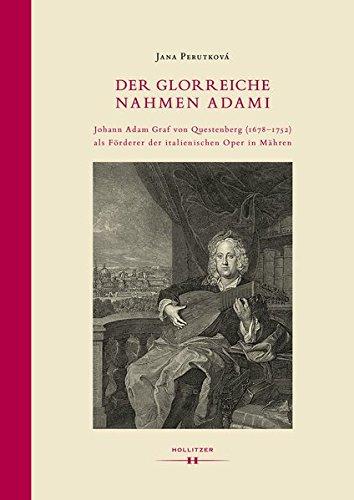 Der glorreiche Nahmen Adami: Johann Adam Graf von Questenberg (1678–1752) als Förderer der italienischen Oper in Mähren (Specula Spectacula)