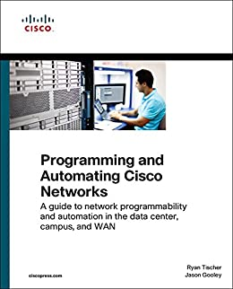 [Ryan Tischer, Jason Gooley]のProgramming and Automating Cisco Networks: A guide to network programmability and automation in the data center, campus, and WAN (Networking Technology) (English Edition)