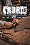 Fabric: Basic Fabric Knowledge For Merchandising: Fabric Guide Book (English Edition)