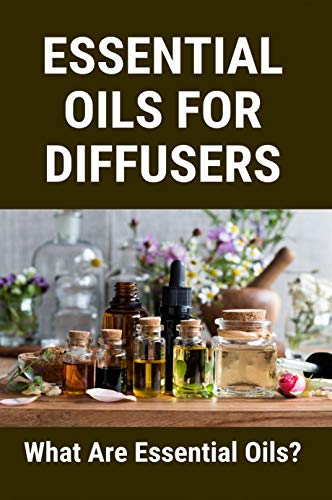 Essential Oils For Diffusers: What Are Essential Oils?: Doterra Essential Oils (English Edition)