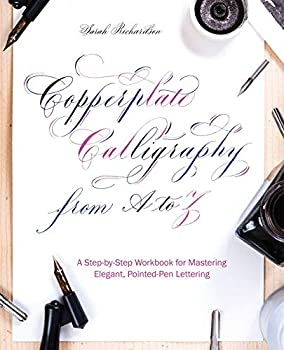 Copperplate Calligraphy from A to Z  A Step-by-Step Workbook for Mastering Elegant Pointed-Pen Lettering