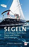SEGELN: Grundlagen, Techniken,Tipps und Tricks für Einsteiger