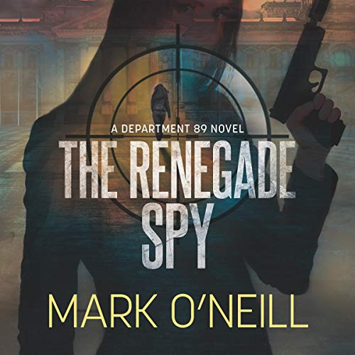 The Renegade Spy: To Survive Means Sometimes Breaking All the Rules Audiobook By Mark O'Neill cover art