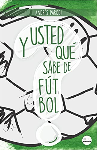 ¿Y usted qué sabe de fútbol? (Spanish Edition)