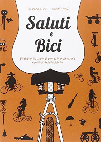 Saluti e bici. Sillabario illustrato di storia, manutenzione e politica della bicicletta