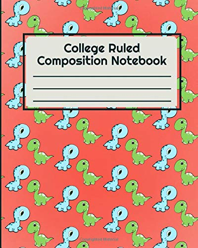 College Ruled Composition Notebook: Composition Notebook College Ruled, Cute Dino Notebook for Girls, Boys, Students, Kids, And Teens. Home School ... Notebook for any gift-giving occasion.