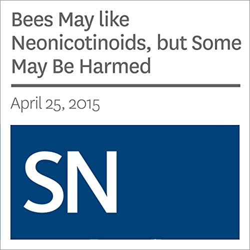 Bees May like Neonicotinoids, but Some May Be Harmed audiobook cover art