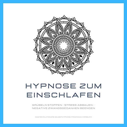 Hypnose zum Einschlafen. Grübeln stoppen - Stress abbauen - negative Zwangsgedanken beenden Titelbild