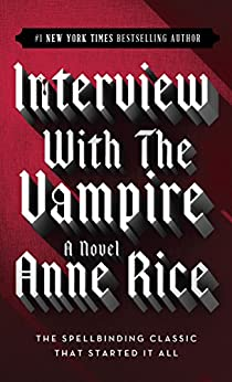 Interview with the Vampire (The Vampire Chronicles, Book 1) by [Anne Rice]