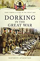 Dorking in the Great War (Your Towns and Cities in the Great War)