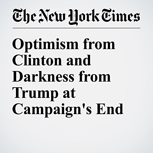 Optimism from Clinton and Darkness from Trump at Campaign's End cover art