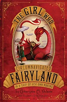 The Girl Who Circumnavigated Fairyland in a Ship of Her Own Making by [Catherynne M. Valente, Ana Juan]