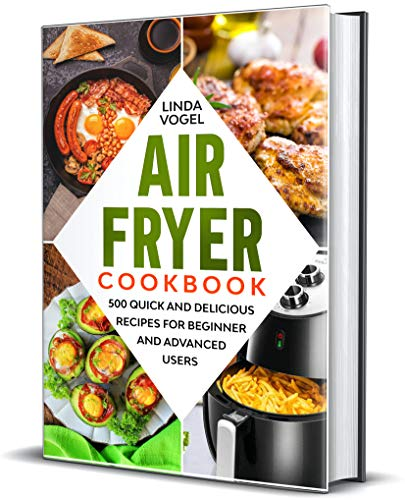 An image of the Air Fryer Cookbook: 500 Quick and Delicious Recipes for Beginners and Advanced Users