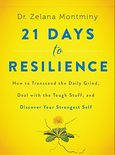 21 Days to Resilience: How to Transcend the Daily Grind, Deal with the Tough Stuff, and Discover You