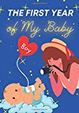 THE FIRST YEAR OF MY BABY - A Notebook for Documenting Your Baby's Most Important Moments - Perfect Gift for a Baby Shower or the Birth of a Child: ... and enjoy the memories with your child ;-)
