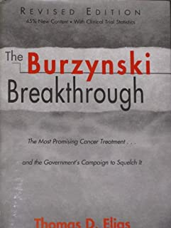 The Burzynski Breakthrough: The Most Promising Cancer Treatment and the Government's Campaign to Squelch It