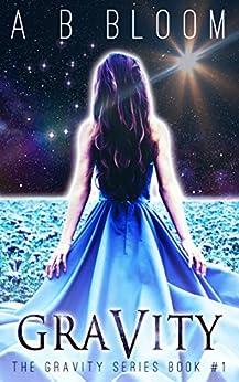 Gravity: The YA Urban Fantasy Romance Series (Gravity Series Book 1) by [A. B. Bloom]