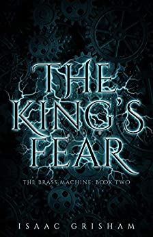 The King's Fear: The Brass Machine: Book Two by [Isaac Grisham]