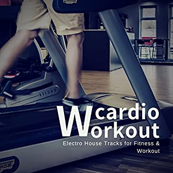 Cardio Workout (Electro House Tracks For Fitness and amp; Workout)