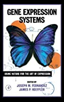 Gene Expression Systems: Using Nature for the Art of Expression by Unknown(1998-11-30)