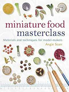 Miniature Food Masterclass: Materials and Techniques for Model-Makers