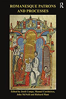 Romanesque Patrons and Processes: Design and Instrumentality in the Art and Architecture of Romanesque Europe (The British Archaeological Association Conference Transactions)