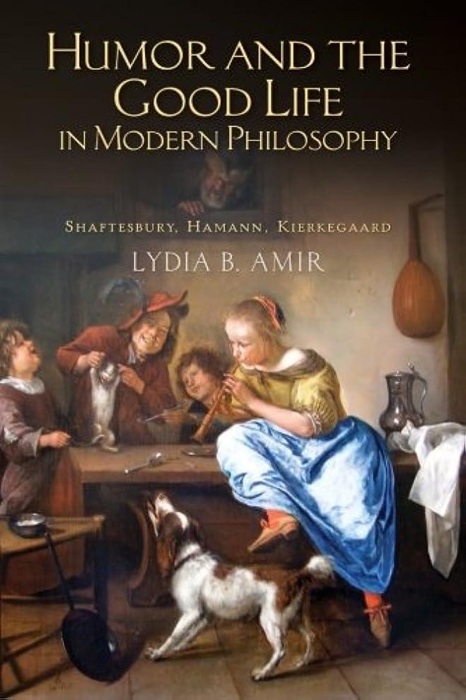 省シーボード家Humor and the Good Life in Modern Philosophy: Shaftesbury, Hamann, Kierkegaard