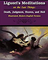 Liguori's Meditations on the Last Things: Death, Judgment, Heaven, and Hell