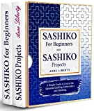 Sashiko for Beginners and Sashiko Projects - 2 BOOKS IN 1 -: A Simple Guide to Learn the Japanese Quilting, Embroidery and Stitching