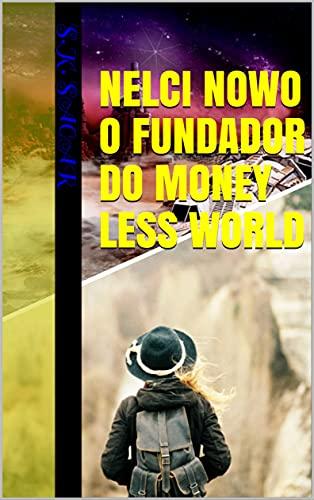 NELCI NOWO O FUNDADOR DO MONEY LESS WORLD