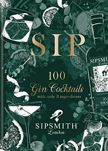 Sipsmith: Sip: 100 gin cocktails with only three ingredients (English Edition)