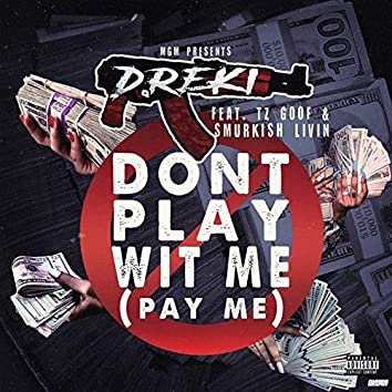 Don't Play Wit Me (Pay Me)