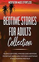 Bedtime Stories for Adults Collection Relaxing Sleep Stories, Hypnosis & Guided Meditations for Deep Sleep, Mindfulness, Overcoming Anxiety, Panic Attacks, Insomnia & Stress Relief