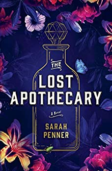 The Lost Apothecary: The New York Times Top Ten Bestseller by [Sarah Penner]