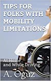 TIPS FOR FOLKS WITH MOBILITY LIMITATIONS: At Home and While Driving