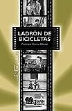 Ladrón de bicicletas. (Ladri di biciclette). Vittorio De Sica (1948) (Guías para ver y analizar nº 66)