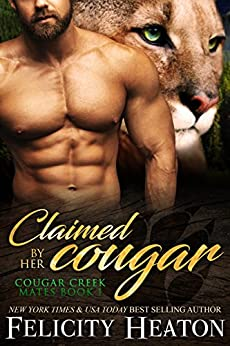 Claimed by her Cougar (Cougar Creek Mates Shifter Romance Series Book 1) by [Felicity Heaton]
