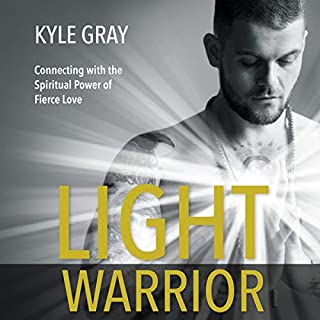 Light Warrior     Connecting with the Spiritual Power of Fierce Love              Written by:                                                                                                                                 Kyle Gray                               Narrated by:                                                                                                                                 Kyle Gray                      Length: 5 hrs and 13 mins     10 ratings     Overall 4.2