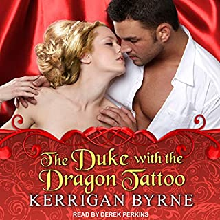 The Duke with the Dragon Tattoo     Victorian Rebels Series, Book 6              By:                                                                                                                                 Kerrigan Byrne                               Narrated by:                                                                                                                                 Derek Perkins                      Length: 9 hrs and 59 mins     140 ratings     Overall 4.7