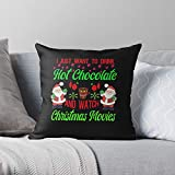 Drink Merry I to Chocolate Funny Cute and Watch Movies Christmas Just Chocolat Hot Want - Movies- The Most Impressive Printed Square Throw Pillow case for Home and car Sofa Decoration Customize