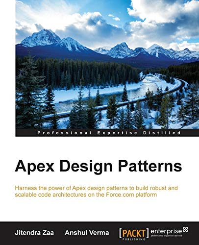 Apex Design Patterns: Harness the power of Apex design patterns to build robust and scalable code architectures on the Force.com platform