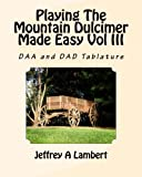 Playing The Mountain Dulcimer Made Easy Vol III (English Edition)