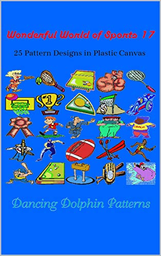 Wonderful World of Sports 17: 25 Pattern Designs in Plastic Canvas (English Edition)