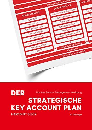 Der strategische Key Account Plan: Das Key Account Management Werkzeug! Kundenanalyse + Wettbewerbsanalyse = Account Strategie